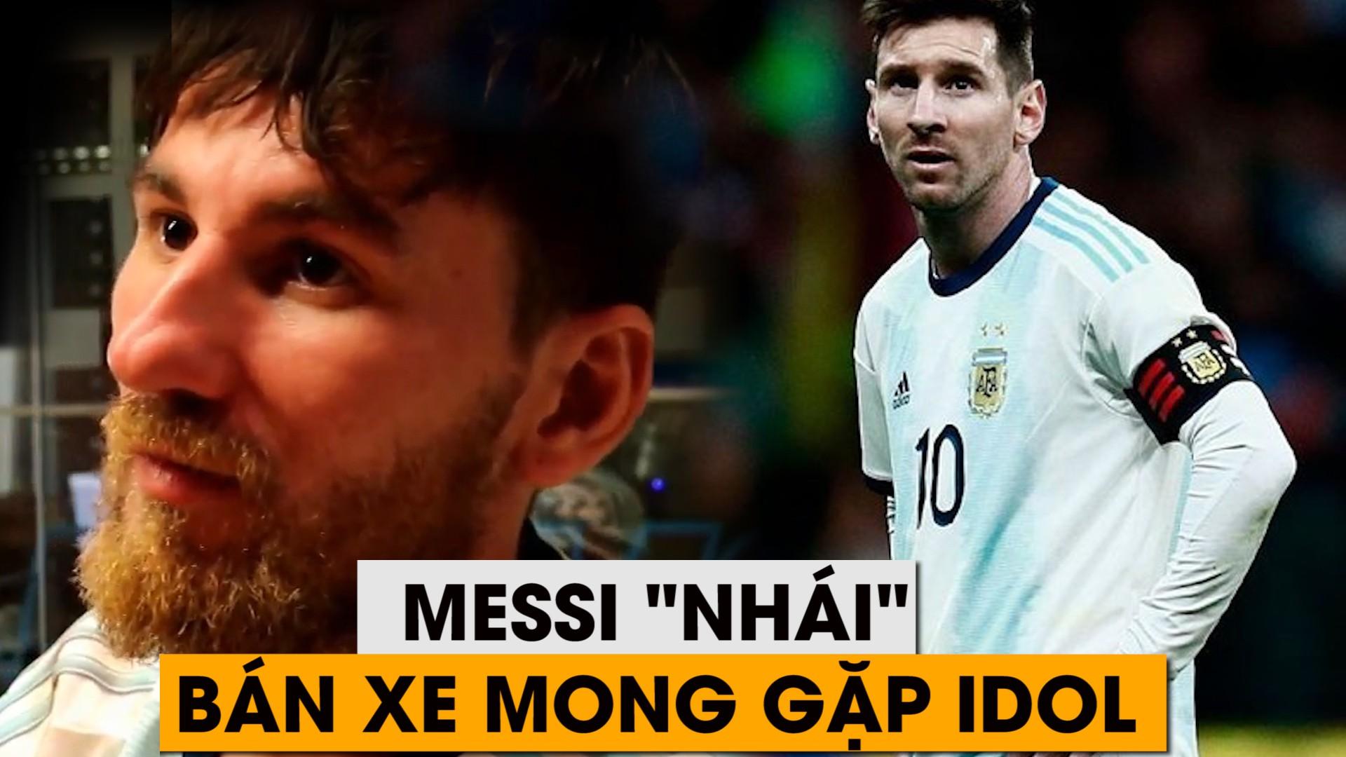 VIDEO: Messi 'nhái' bán tài sản để gặp Messi 'thật'