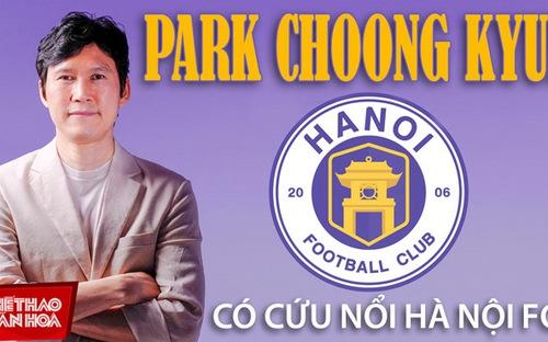 HLV Park Choong Kyun là ai và có cứu nổi Hà Nội FC?
