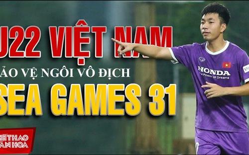 U22 Việt Nam trước mục tiêu bảo vệ HCV SEA Games 31